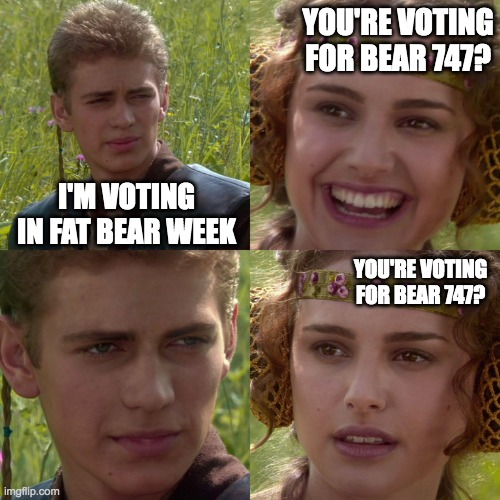 """Four panel meme from Star Wars. Text in panel 1 says, """"I'm voting in Fat Bear Week."""" Text in panel 2 says, """"You're voting for bear 747?"""" No text in panel three, just a stoic face. Text in panel 4 says in smaller text, """"You're voting for bear 747?"""""""
